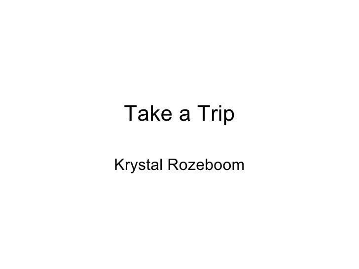 Take a Trip Krystal Rozeboom