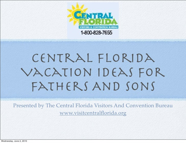 Central Florida                  Vacation Ideas For                   Fathers And Sons           Presented by The Central ...