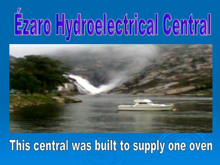 Ézaro Hydroelectrical Central This central was built to supply one oven