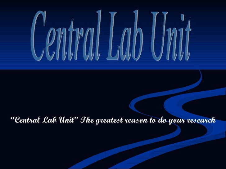 """Central Lab Unit """" Central Lab Unit"""" The greatest reason to do your research"""