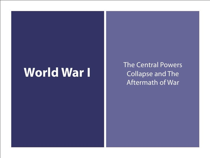 The Central Powers World War I    Collapse and The                Aftermath of War