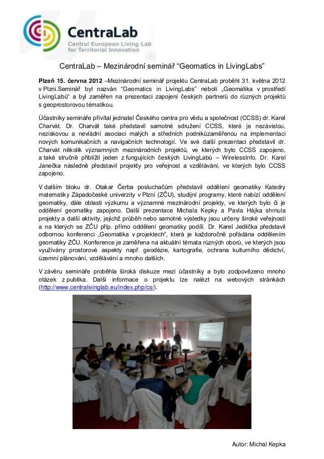 """CentraLab – Mezinárodní seminář """"Geomatics in LivingLabs""""Plzeň 15. června 2012 –Mezinárodní seminář projektu CentraLab pro..."""
