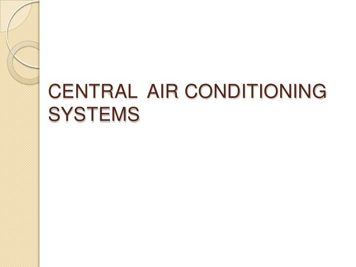 CENTRAL  AIR CONDITIONING SYSTEMS<br />