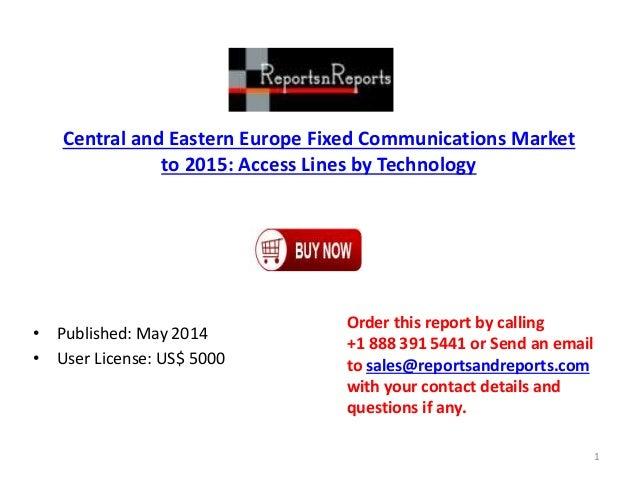 Central and Eastern Europe Fixed Communications Market to 2015: Access Lines by Technology • Published: May 2014 • User Li...