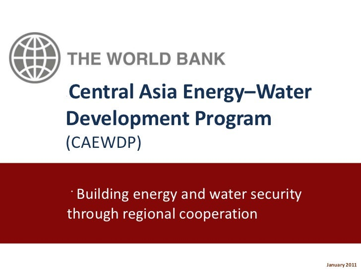 Central Asia Energy–WaterDevelopment Program(CAEWDP)Building energy and water securitythrough regional cooperation      ...