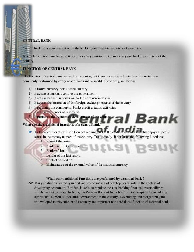 CENTRAL BANK Central bank is an apex institution in the banking and financial structure of a country. It is called central...