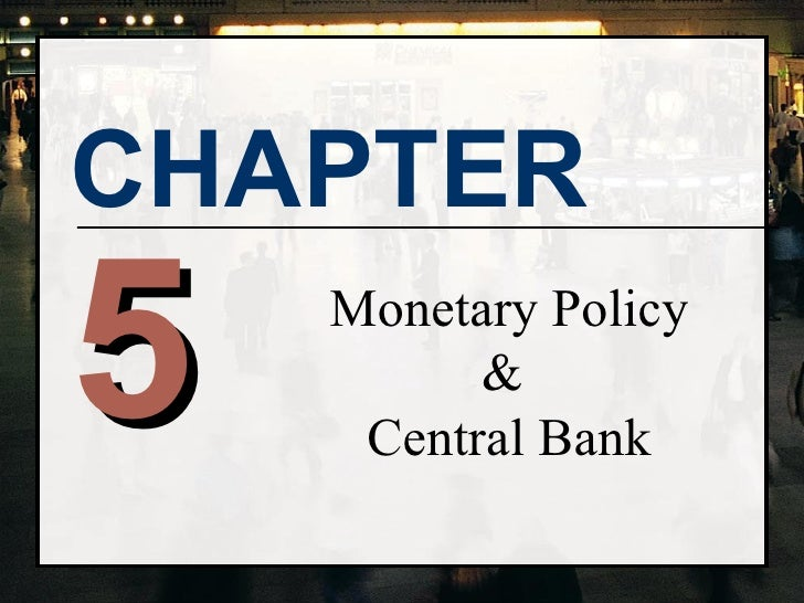 CHAPTER5   Monetary Policy          &     Central Bank