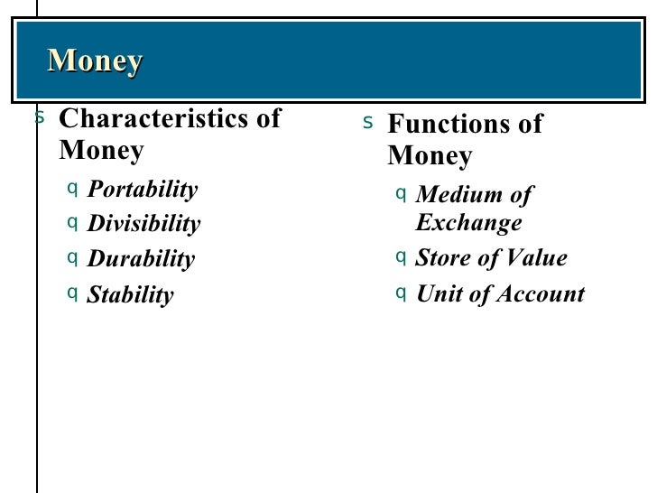 functions and characteristics of money Characteristics of information  further details of these characteristics related to organisational information for  the new system is certainly value for money.