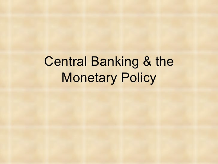 Central Banking & the Monetary Policy