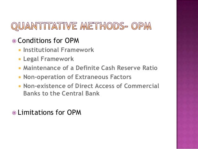 limitations of open market operation Chapter 16 monetary policy tools for day -today policy implementation, open market operations are preferable because they are more precise and immediate and almost completely under the control of the central bank, which means it can reverse.