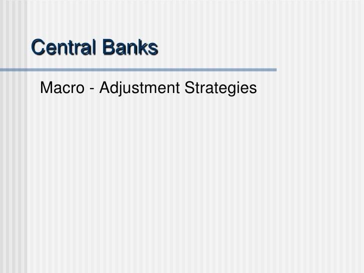 Central BanksMacro - Adjustment Strategies