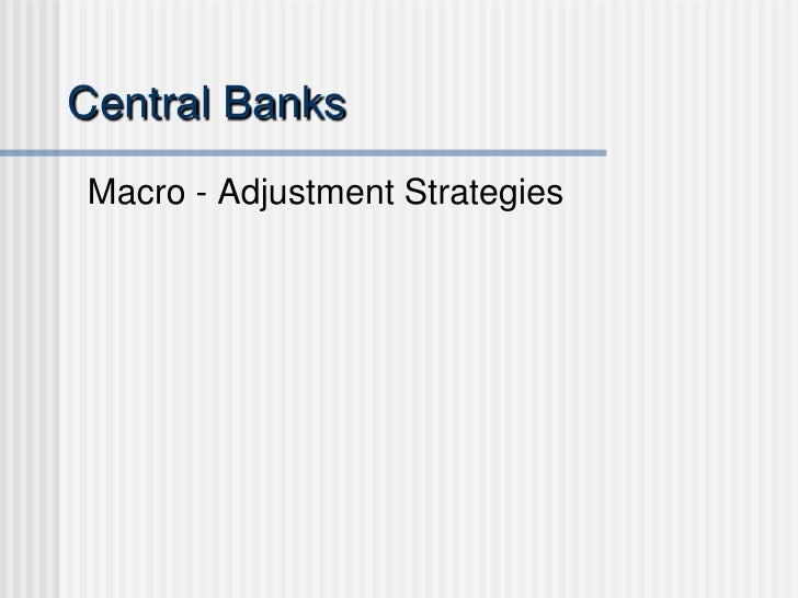 Central BanksMacro - Adjustment Strategies