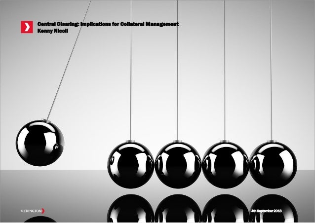 Central Clearing: Implications for Collateral Management Kenny Nicoll 4th September 2013
