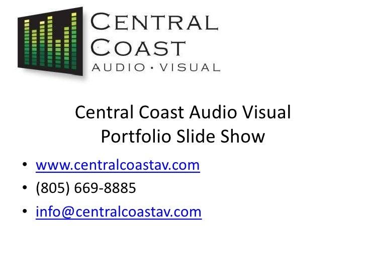 Central Coast Audio VisualPortfolio Slide Show<br />www.centralcoastav.com<br />(805) 669-8885<br />info@centralcoastav.co...