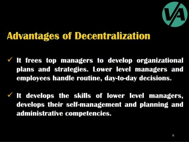 centralization and decentralization Of decentralization versus centralization in dealing with externalities to develop such a theory, we make one crucial assumption we assume that there is a.