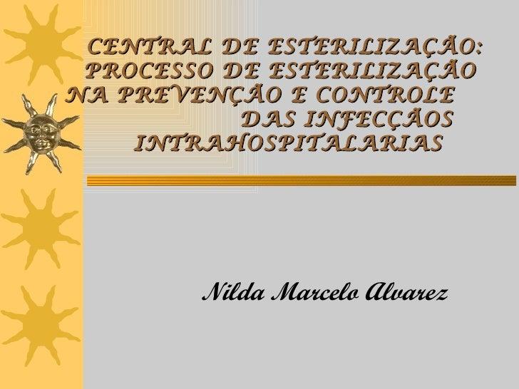 CENTRAL DE ESTERILIZAÇÃO: PROCESSO DE ESTERILIZAÇÃONA PREVENÇÃO E CONTROLE           DAS INFECÇÃOS    INTRAHOSPITALARIAS  ...