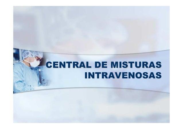 CENTRAL DE MISTURASCENTRAL DE MISTURAS INTRAVENOSASINTRAVENOSAS