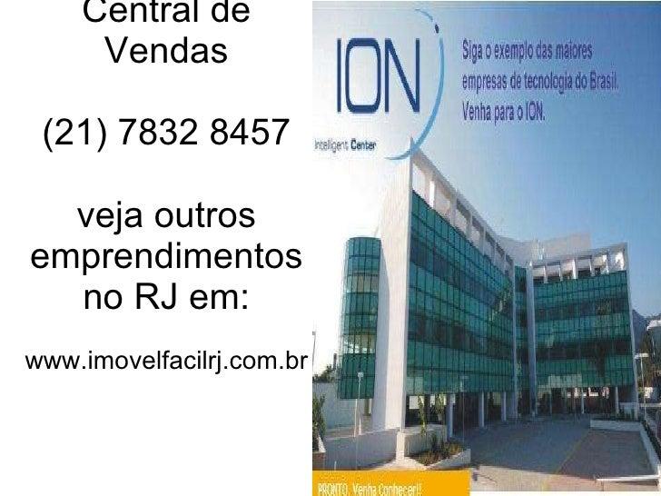 Central de Vendas (21) 7832 8457 veja outros emprendimentos no RJ em: www.imovelfacilrj.com.br