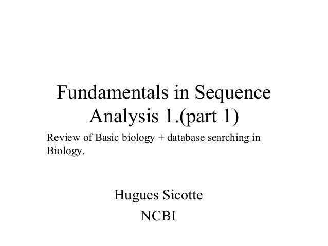 Fundamentals in Sequence     Analysis 1.(part 1)Review of Basic biology + database searching inBiology.              Hugue...