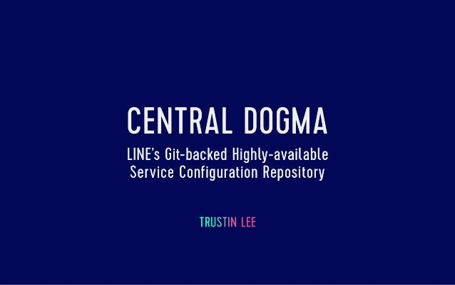 Central Dogma LINE's Git-backed highly-available service configuration repository