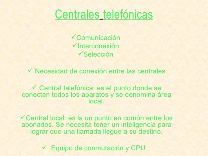 Centrales   telefónicas <ul><li>Comunicación  </li></ul><ul><li>Interconexión  </li></ul><ul><li>Selección  </li></ul><ul>...