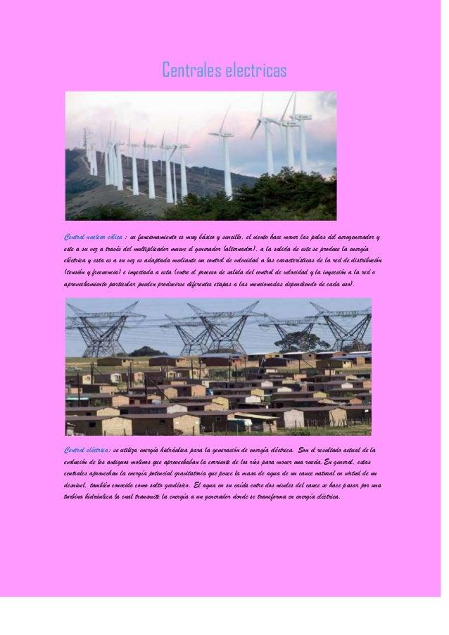 Centrales electricasCentral nuclear eólica : su funcionamiento es muy básico y sencillo, el viento hace mover las palas de...