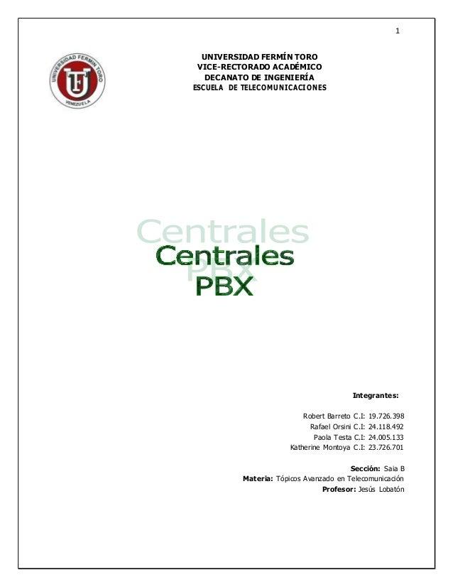 5d7df17b7d4 Centrales telefonicas pbx. UNIVERSIDAD FERMÍN TORO VICE-RECTORADO ACADÉMICO  DECANATO DE INGENIERÍA ESCUELA DE TELECOMUNICACIONES 1 Integrantes: ...