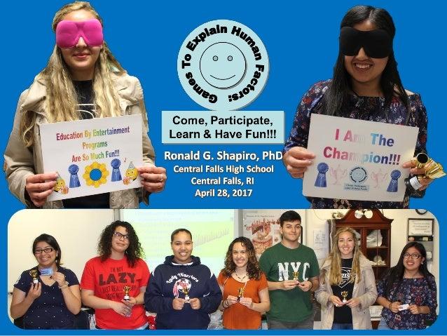 Games to Explain Human Factors: Come, Participate, Learn & Have Fun!!! Central Falls High School, Central Falls RI, April ...