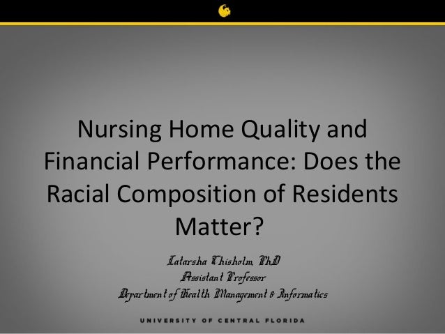 Nursing Home Quality and Financial Performance: Does the Racial Composition of Residents Matter? Latarsha Chisholm, PhD As...