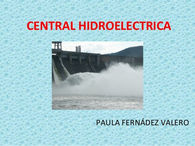 CENTRAL HIDROELECTRICA  PAULA FERNÁDEZ VALERO