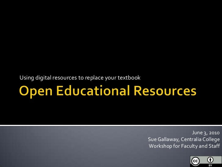 Open Educational Resources<br />Using digital resources to replace your textbook<br />June 3, 2010<br />Sue Gallaway, Cent...