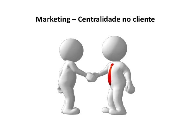 Marketing – Centralidade no cliente