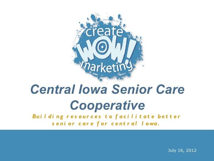 Central Iowa Senior Care      CooperativeBu i l d i n g r e s o u r c e s t o f a c i l i t a t e b e t t e r         s e ...