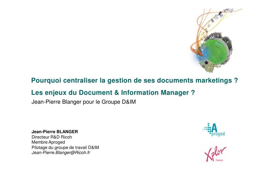 Pourquoi centraliser la gestion de ses documents marketings ? Les enjeux du Document & Information Manager ? Jean-Pierre B...