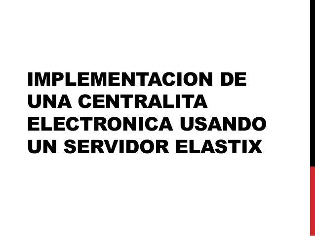 IMPLEMENTACION DEUNA CENTRALITAELECTRONICA USANDOUN SERVIDOR ELASTIX