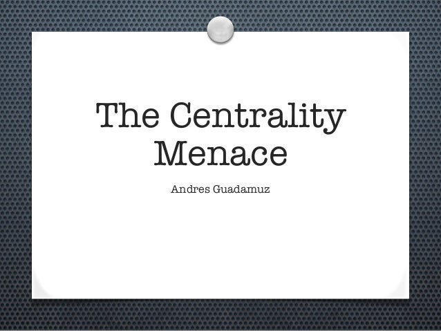 The Centrality Menace Andres Guadamuz