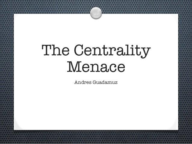 The Centrality Menace Andres Guadamuz