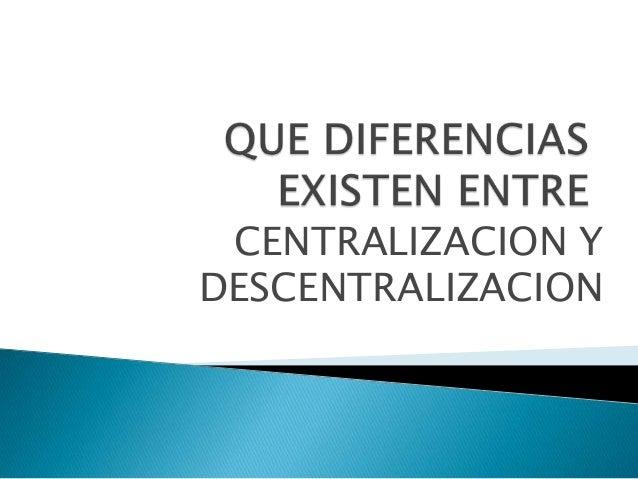 CENTRALIZACION Y DESCENTRALIZACION
