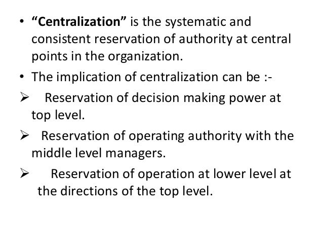 types of authority centralization and decentralization Under centralization, the important decisions are taken by the top level of management whereas decentralization is a systematic delegation of authority.