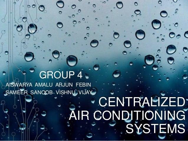 GROUP 4 AISWARYA AMALU ARJUN FEBIN SAMEER SANOOB VISHNU VIJAY  CENTRALIZED AIR CONDITIONING SYSTEMS