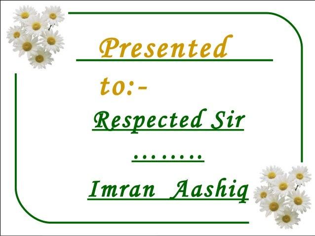 Presentedto:-Respected Sir……..Imran Aashiq