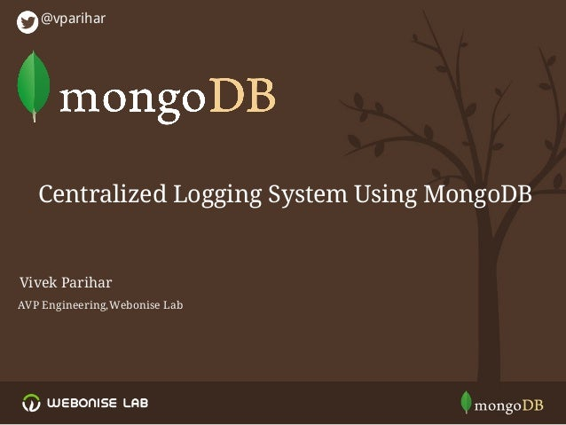 Centralized Logging System Using MongoDB @vparihar AVP Engineering,Webonise Lab Vivek Parihar