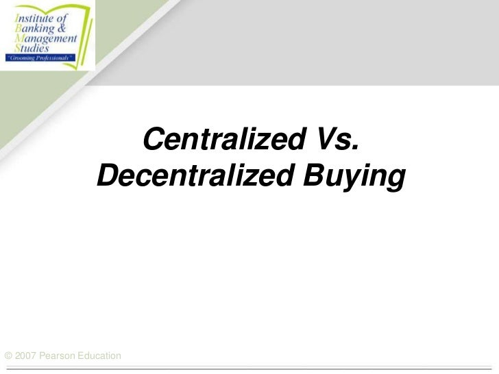 Centralized Vs.                  Decentralized Buying© 2007 Pearson Education