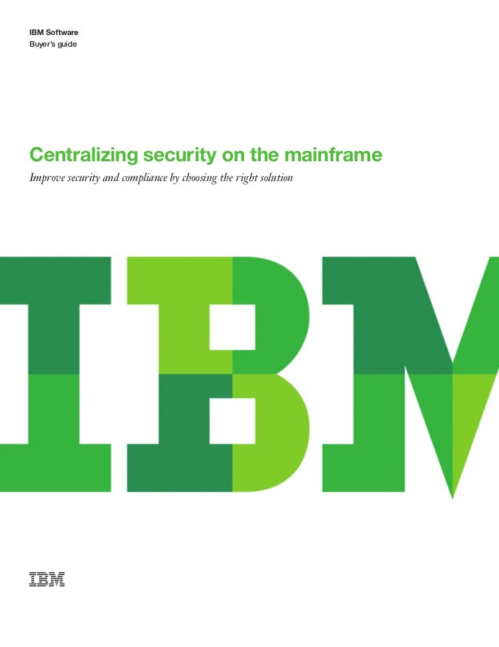 IBM SoftwareBuyer's guideCentralizing security on the mainframeImprove security and compliance by choosing the right solut...