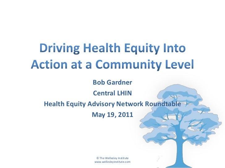 Driving Health Equity Into Action at a Community Level<br />Bob Gardner<br />Central LHIN<br />Health Equity Advisory Netw...