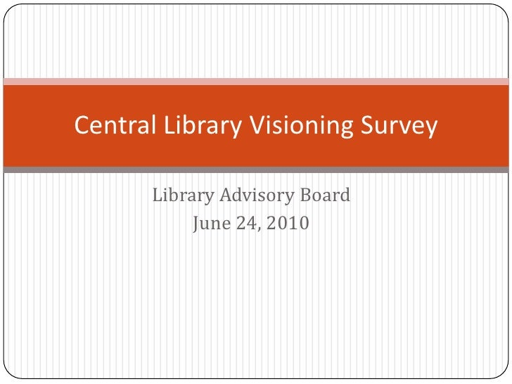 Library Advisory Board<br />June 24, 2010<br />Central Library Visioning Survey<br />