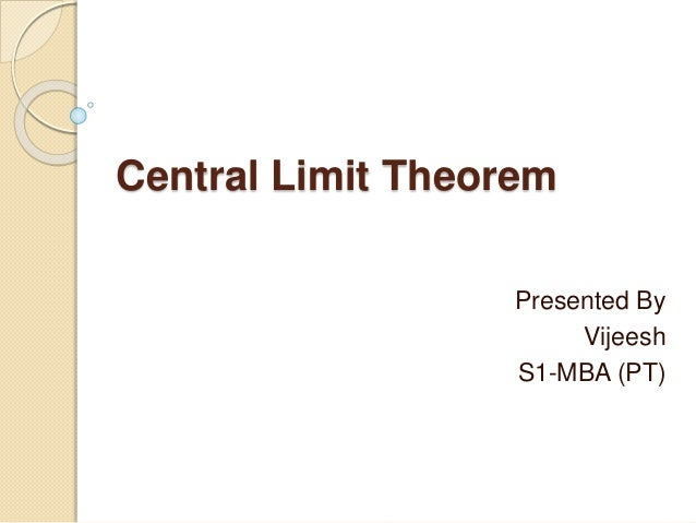 Central Limit Theorem Presented By Vijeesh S1-MBA (PT)