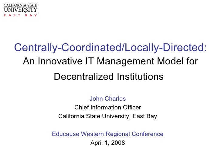 Centrally-Coordinated/Locally-Directed: An Innovative IT Management Model for Decentralized Institutions   John Charles Ch...
