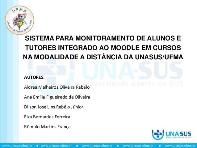 SISTEMA PARA MONITORAMENTO DE ALUNOS E TUTORES INTEGRADO AO MOODLE EM CURSOS NA MODALIDADE A DISTÂNCIA DA UNASUS/UFMA AUTO...