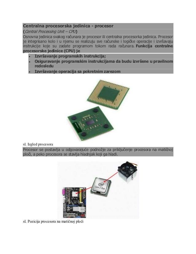 Centralna procesorska jedinica - procesor(Central Processing Unit – CPU)Osnovna jedinica svakog računara je procesor ili c...